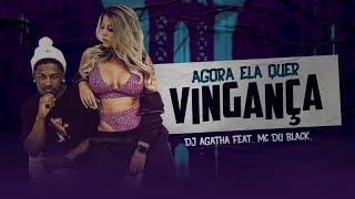 Dj Agatha Feat  Mc Du Black  - Agora ela quer vingança (Clipe Oficial)
