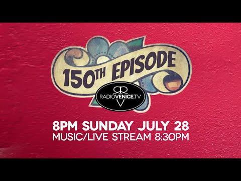 Radio Venice 150th Episode (Part 1) | S11.E13 | Sunday, July 28, 2019