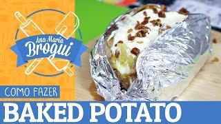 Ana Maria Brogui #12 - Como fazer Baked Potato