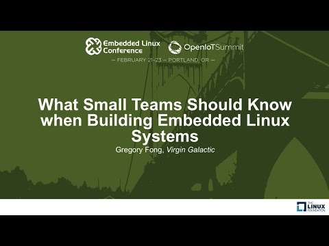 What Small Teams Should Know when Building Embedded Linux Systems - Gregory Fong, Virgin Galactic