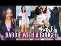 HOW TO DRESS LIKE A BADDIE ON A BUDGET