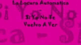 La Locura Automatica ♥ Si Yo No Te Vuelvo A Ver