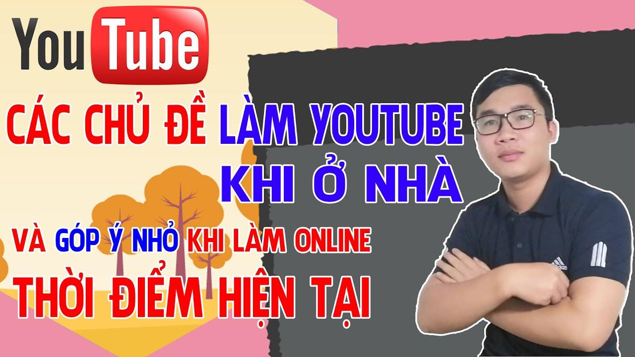 Các Chủ Đề Làm Youtube Khi Ở Nhà Và Góp Ý Khi Làm Online | Duy MKT