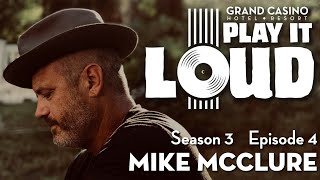 Play It Loud Season III, Ep 4: Mike McClure