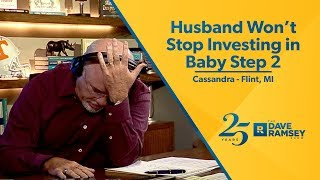 Husband Won't Stop Investing in Baby Step 2