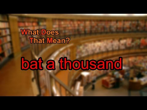 What does bat a thousand mean?