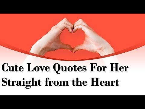 Cute Love Quotes For Her Straight from the Heart,The best romantic love quotes for her