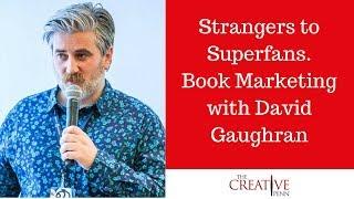 Strangers to Superfans. Book Marketing With David Gaughran