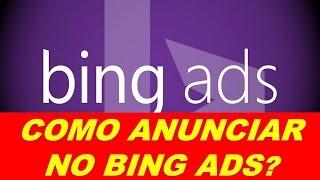 Como Anunciar no Bing Ads?   Tutorial + Mini Curso Bing Ads  [GRATUITO]