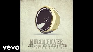 Lele - Mucho Money Mucho Power ft. Syko, Wambo & Nathan