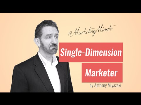 "Marketing Minute #009 ""Single-Dimension Marketer"" (Marketing Strategy) #MarketingMinute"