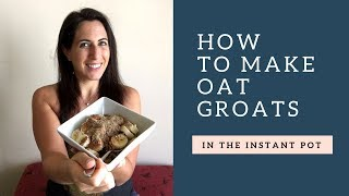 HOW TO MAKE OAT GROATS IN THE INSTANT POT - EASY VEGAN RECIPES