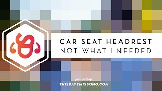 Car Seat Headrest - Not What I Needed