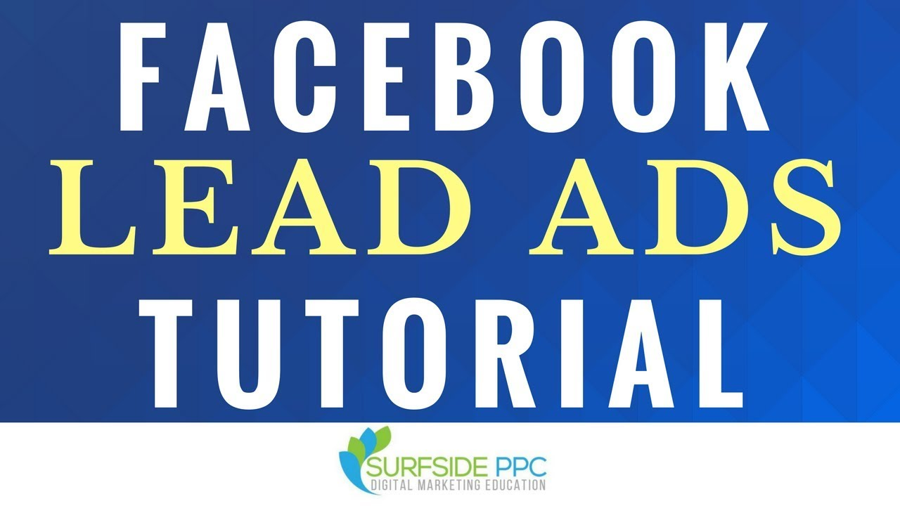 Facebook Lead Ads Tutorial - How to Create Facebook Lead Forms and Lead Generation Campaigns