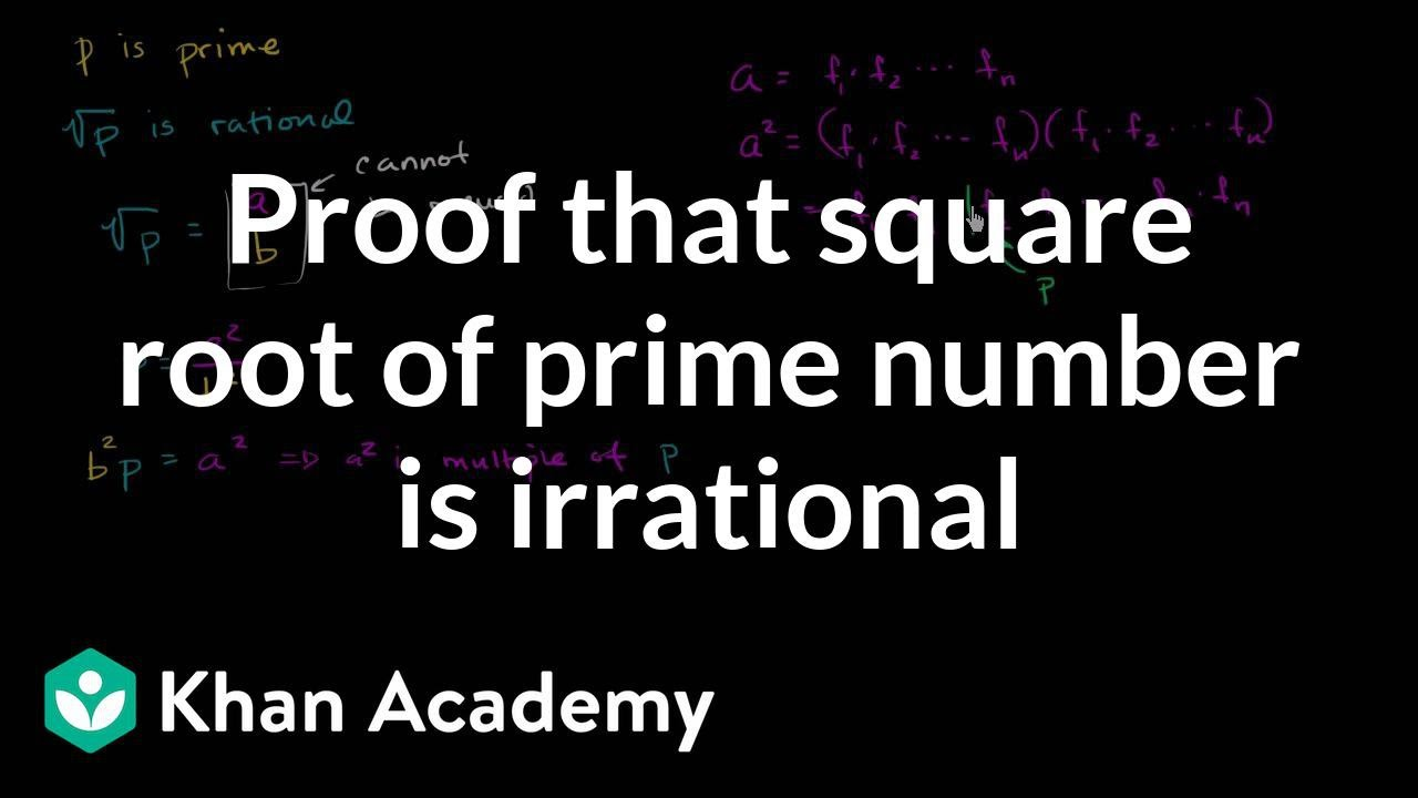 Proof: Square Roots Of Prime Numbers Are Irrational (video)  Khan Academy