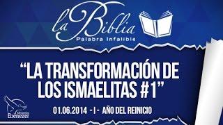 La transformación de los ismaelitas 1 - Apóstol Sergio Enríquez - 01.06.2014  I