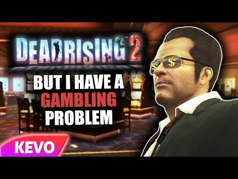 Dead Rising 2 but I have a gambling problem