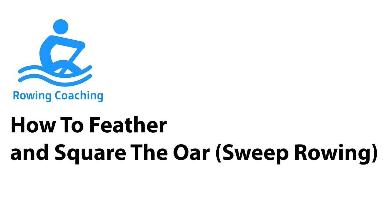 Feathering and Squaring The Oar When Sweep Rowing