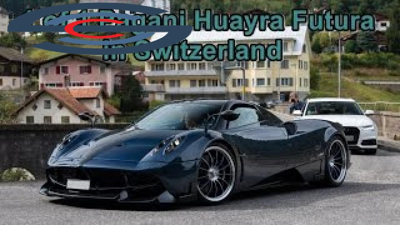 Supercar Of Pagani Huayra Futura In Switzerland For First