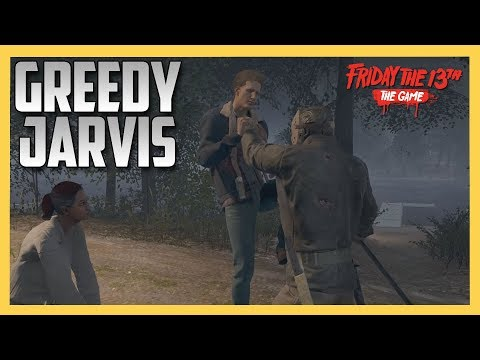 Greedy Jarvis! - Friday the 13th The Game