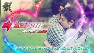 Tu Dua Hai Dua (Ishq Ne Krazy Kiya Re) Mix By Dj Karan