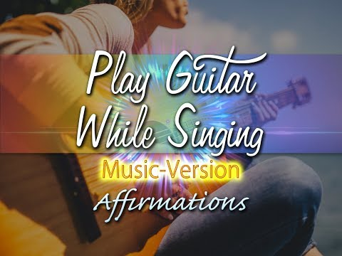 Playing Guitar While Singing - with Uplifting Music - Super​-​Charged Affirmations
