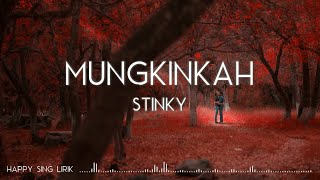 Stinky - Mungkinkah (Lirik)