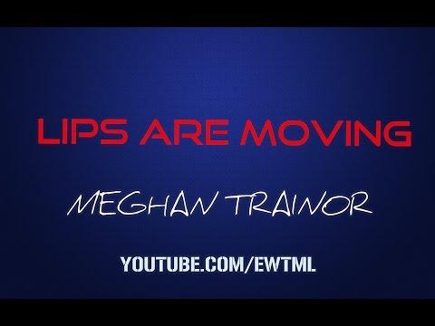 LIPS ARE MOVIN' - LYRICS - MEGHAN TRAINOR