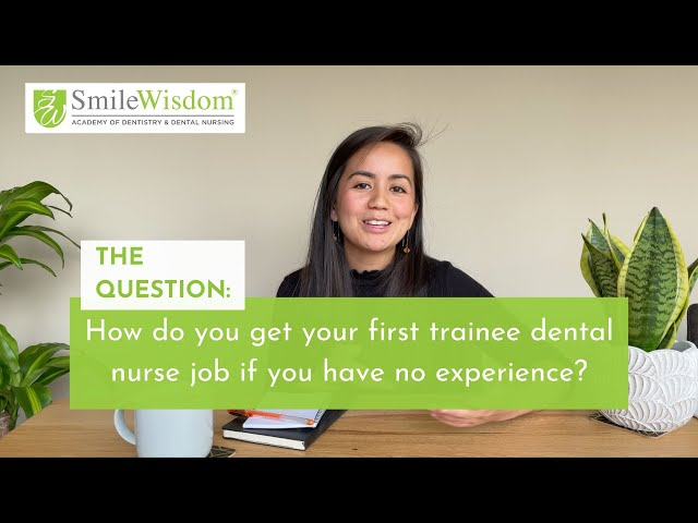 How do I get a trainee dental nurse job without experience? - Josh from SmileWisdom