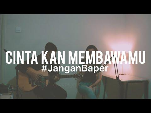 #JanganBaper Dewa19 - Cinta 'Kan Membawamu (Cover)