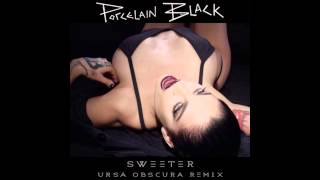 Porcelain Black - Sweeter (Ursa Obscura Remix)