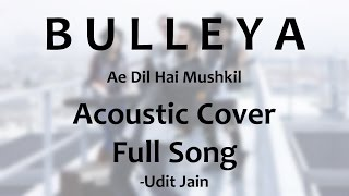 Bulleya|Ae Dil Hai Mushkil|Acoustic Guitar Cover|Udit Jain|mp3|download|free|full audio song