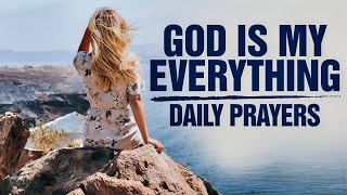 God Is My Everỳthing | Daily Morning Prayers To Start Your Day
