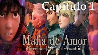 Mafia de  Amor /hiccelsa/jackunzel/euastrid CAP 1