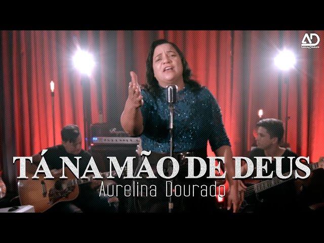TÁ NA MÃO DE DEUS - AURELINA DOURADO