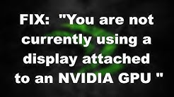 """HOW TO FIX: """"You are not currently using a display attached to an NVIDIA GPU"""""""