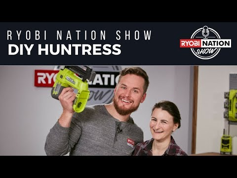 RYOBI NATION SHOW: DIY Huntress