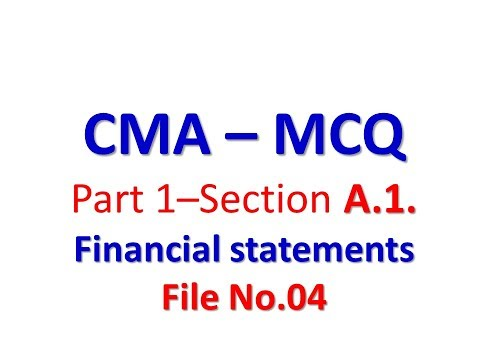 CMA P1Part 1 – Section A 1  Financial statements   MCQ   04
