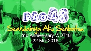 PAO48 - Seandainya Aku Senbatsu Live at WDT48 2nd Anniversary