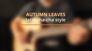 Autumn Leaves - Latin Cha Cha Style Guitar Cover