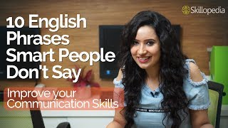 10 Phrases Smart People Never Say Improve your Communication Skills