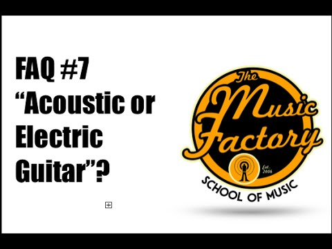 FAQ #7 Acoustic or Electric Guitar ? The Music Factory OC