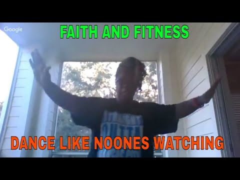 Dance Like No One is Watching  FAITH &  FITNESS