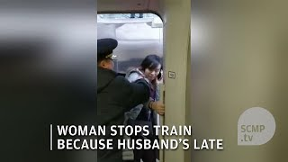 Chinese woman refuses to let train leave because her husband isn