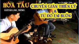 HÒA TẤU guitar Lâm_Thông , Liên Bài , CHUYỆN GIÀN THIÊN LÝ & TỪ ĐÓ EM BUỒN