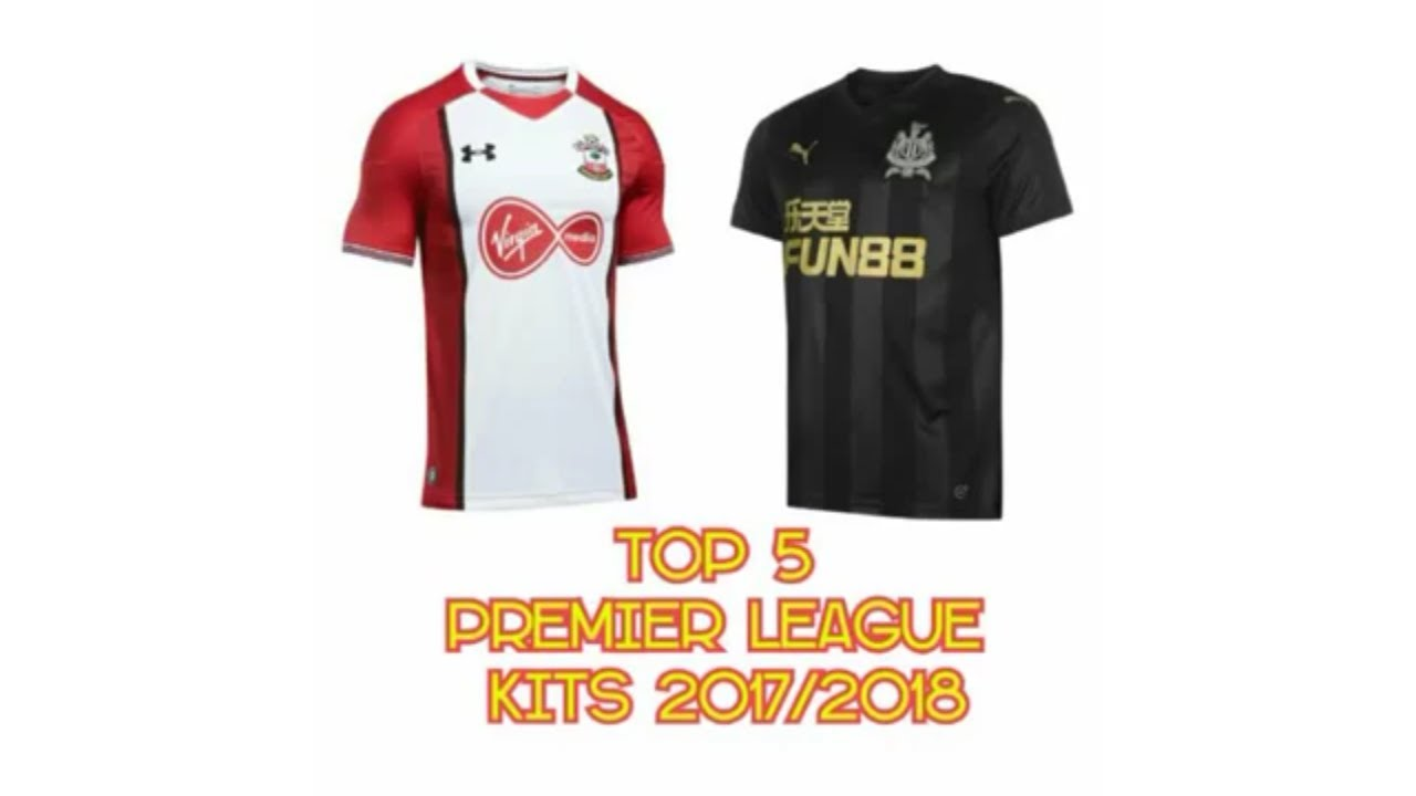 9aaf58caae7 TOP 5 BEST NEW PREMIER LEAGUE FOOTBALL KITS 2017/2018 - YouTube