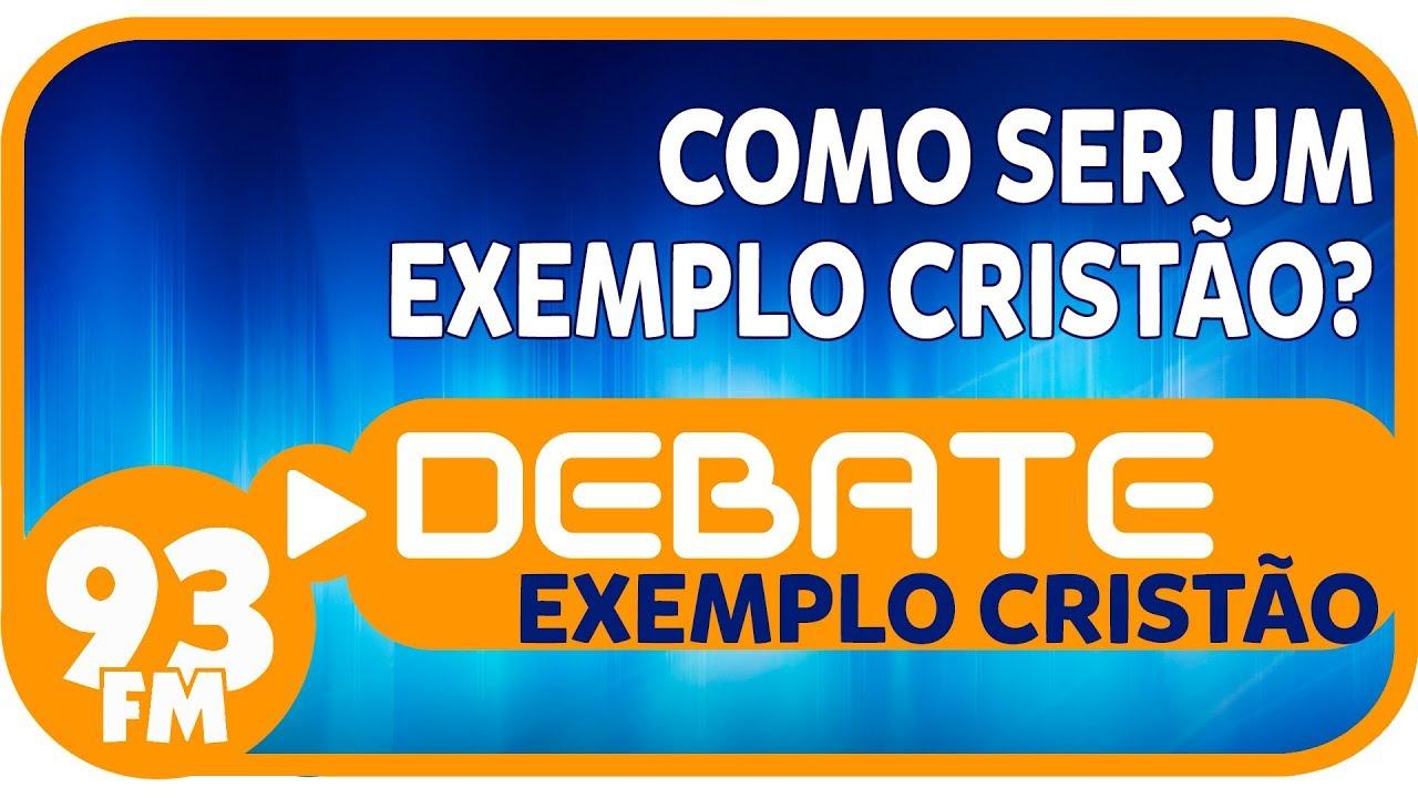 Exemplo Cristão - Como ser um exemplo cristão? - Debate 93 - 03/09/2018