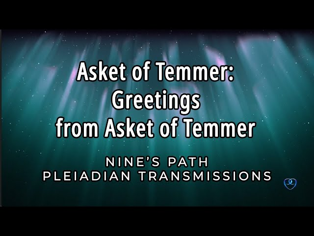Greetings from Asket of Temmer | Nine's Path Pleiadian Transmission
