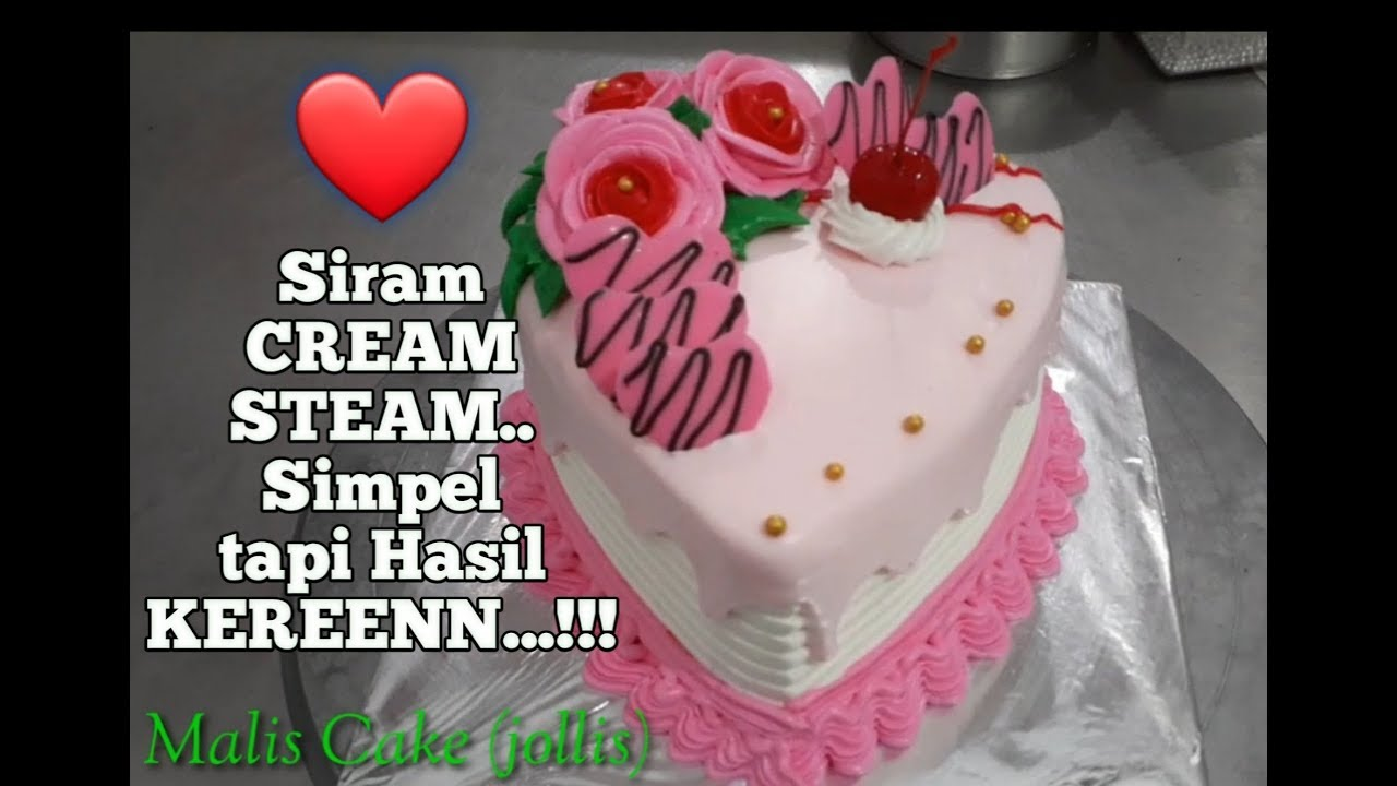 Cara Menghias Kue Ulang Tahun Love Sederhana Siram Cream Steam Cake Love Cream Steam Simpel