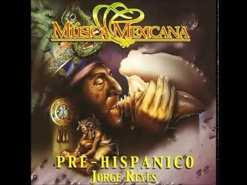 Jorge Reyes - Prehispanic - Mexican Music ( Full Album )